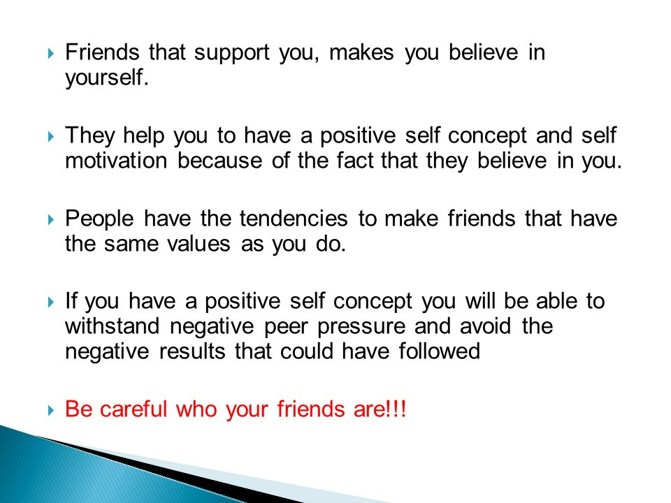  Friends that support you, makes you believe in yourself.