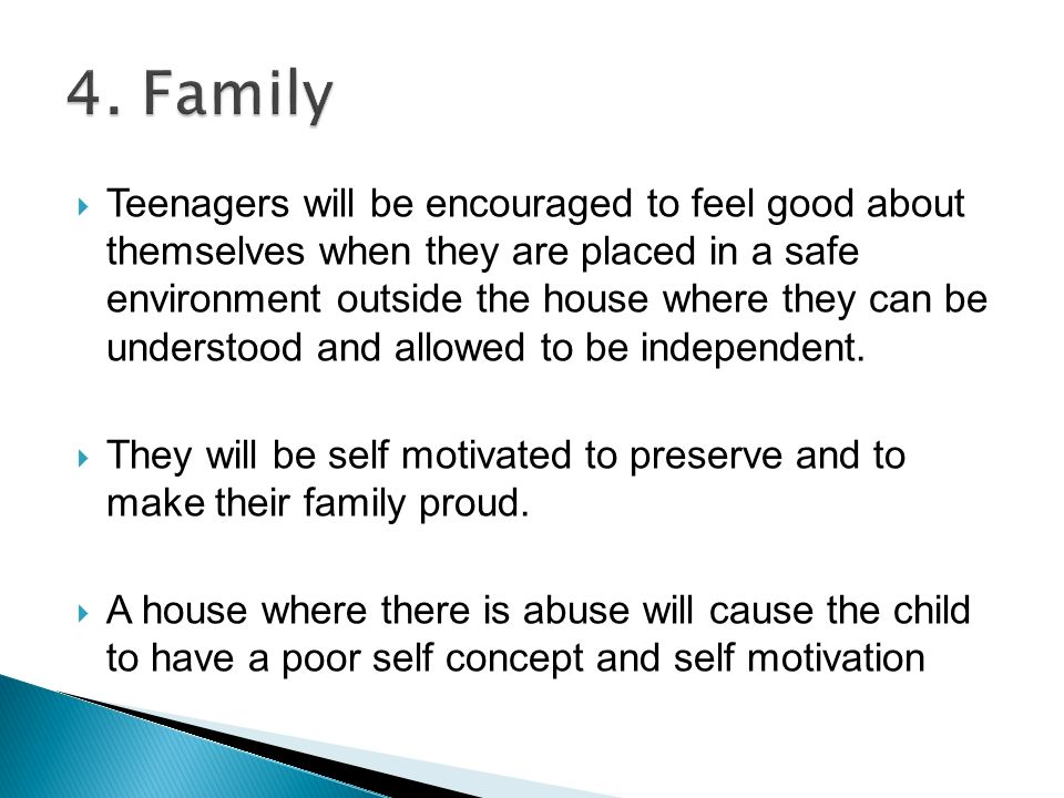  Teenagers will be encouraged to feel good about themselves when they are placed in a safe environment outside the house where they can be understood and allowed to be independent.