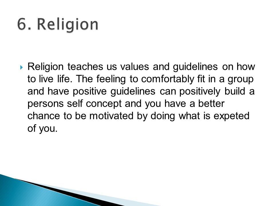  Religion teaches us values and guidelines on how to live life.