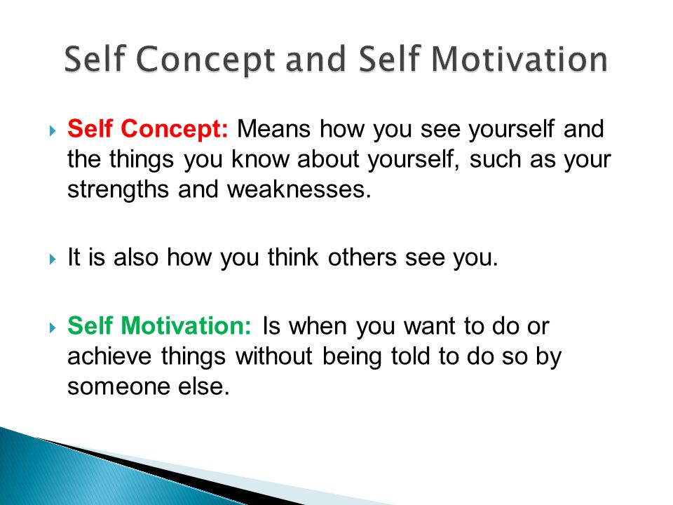  Self Concept: Means how you see yourself and the things you know about yourself, such as your strengths and weaknesses.