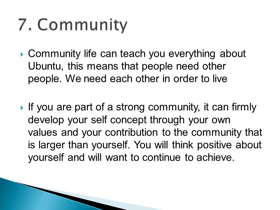  Community life can teach you everything about Ubuntu, this means that people need other people.
