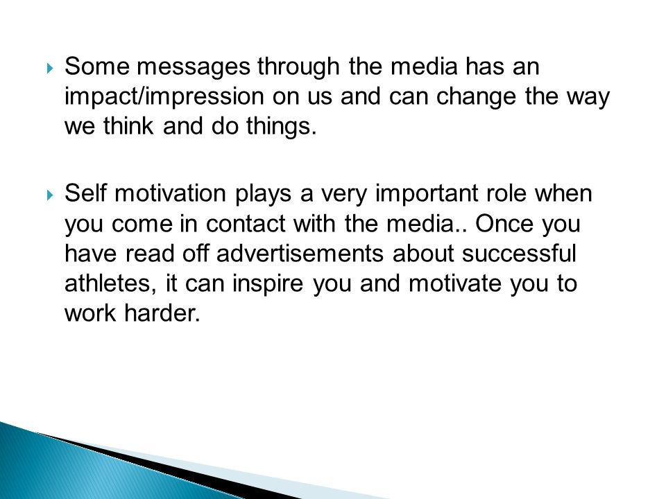  Some messages through the media has an impact/impression on us and can change the way we think and do things.