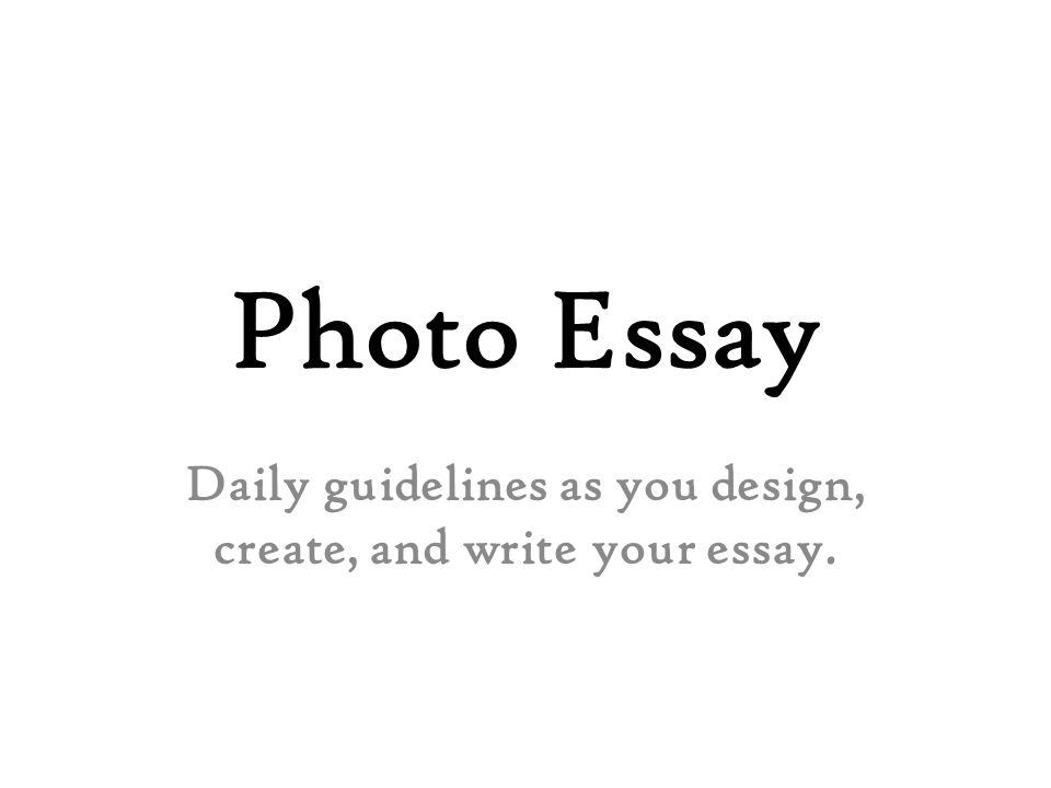 photo essay daily guidelines as you design create and write your  1 photo essay daily guidelines as you design create and write your essay
