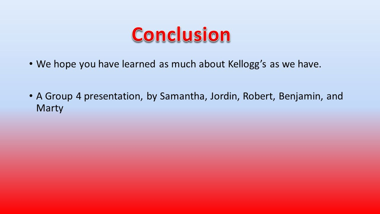 By samantha march jordin jones benjamin hartsuff robert bergeron we hope you have learned as much about kelloggs as we have biocorpaavc Image collections