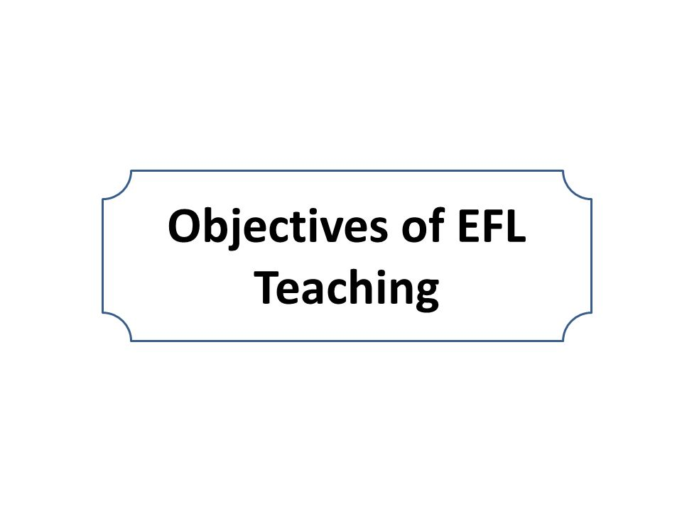 Objectives of EFL Teaching