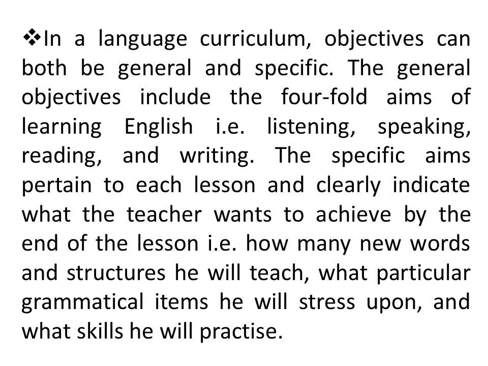  In a language curriculum, objectives can both be general and specific.