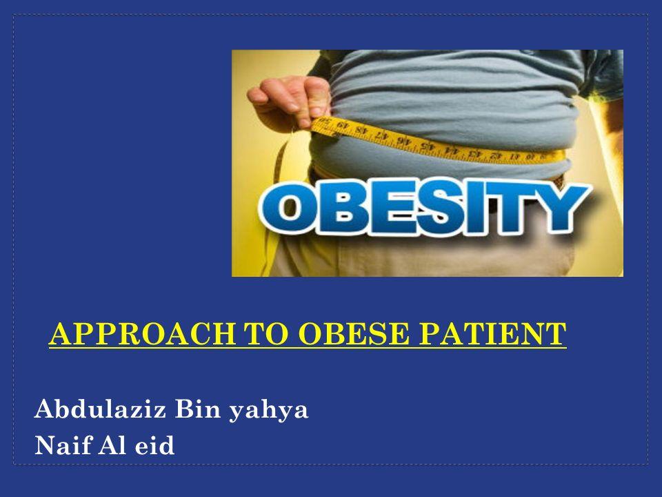 Abdulaziz Bin yahya Naif Al eid APPROACH TO OBESE PATIENT