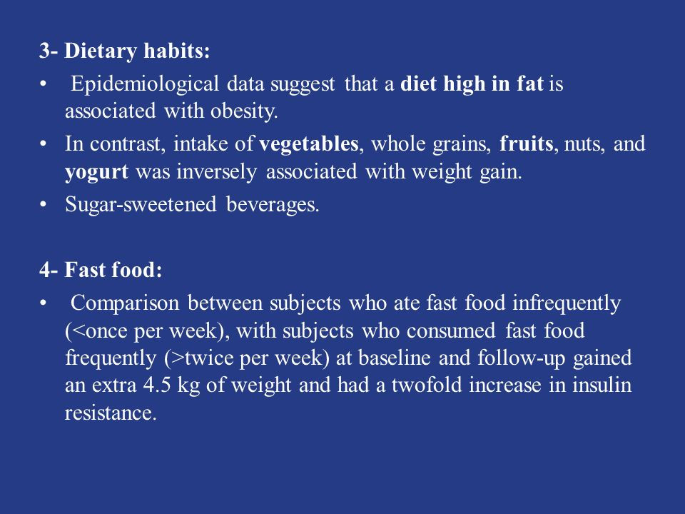 3- Dietary habits: Epidemiological data suggest that a diet high in fat is associated with obesity.
