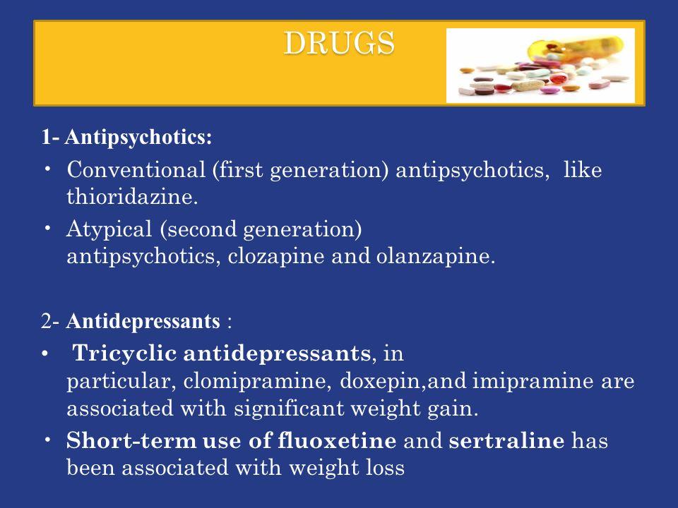 DRUGS 1- Antipsychotics: Conventional (first generation) antipsychotics, like thioridazine.