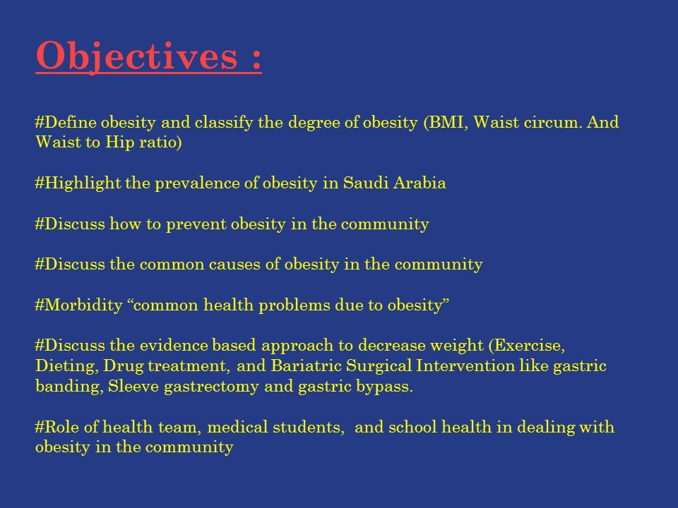 Objectives : #Define obesity and classify the degree of obesity (BMI, Waist circum.