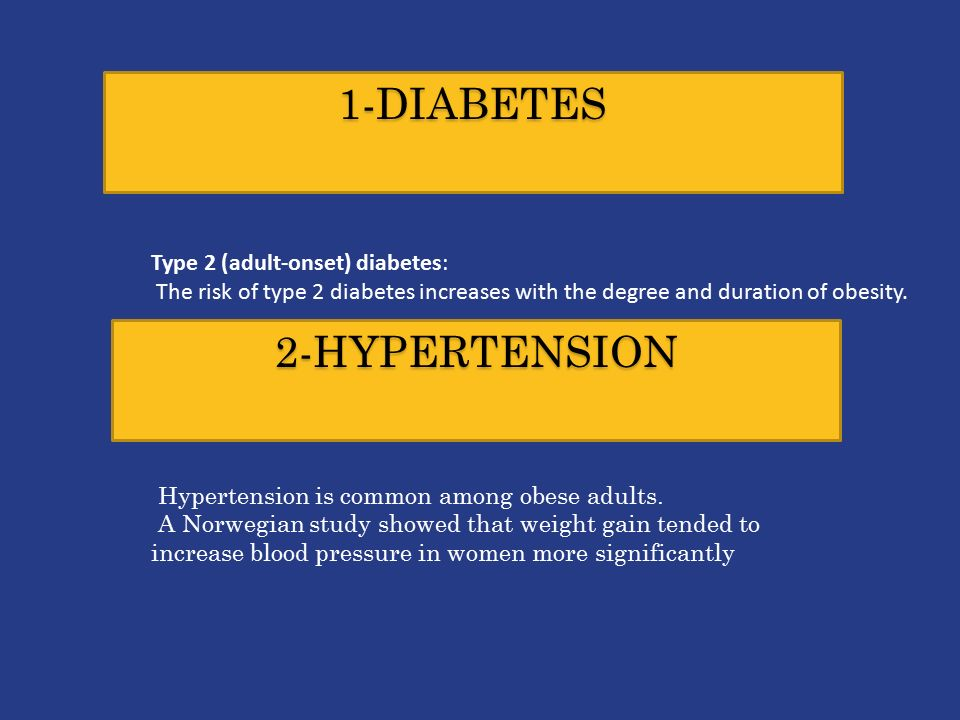 1-DIABETES Type 2 (adult-onset) diabetes: The risk of type 2 diabetes increases with the degree and duration of obesity.