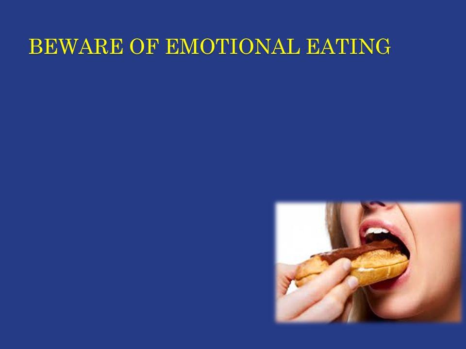 BEWARE OF EMOTIONAL EATING