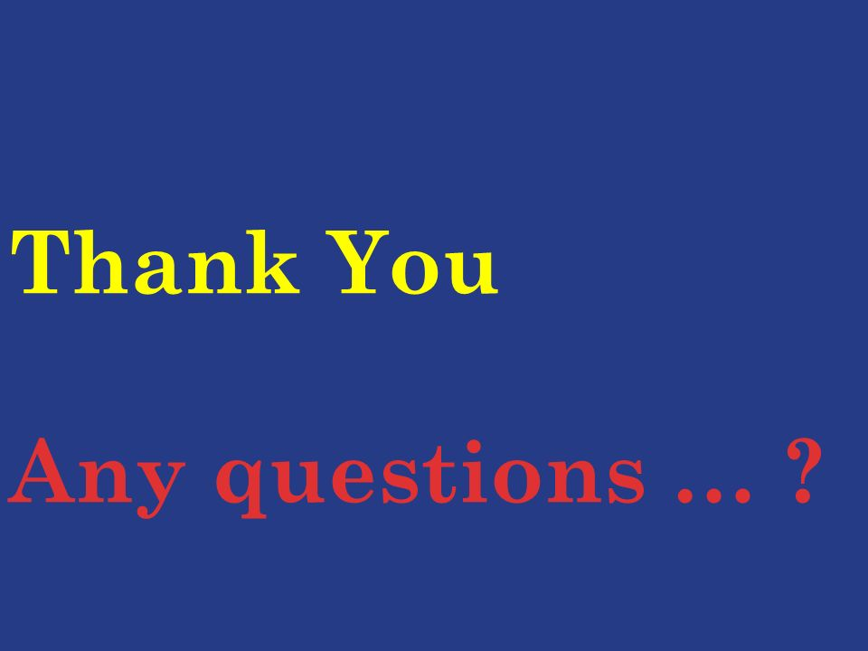 Thank You Any questions …