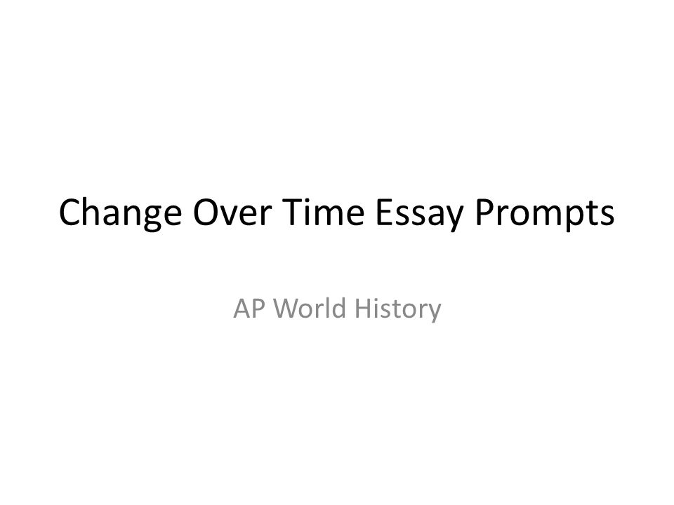 change over time essay prompts ap world history choose two of the  1 change over time essay prompts ap world history
