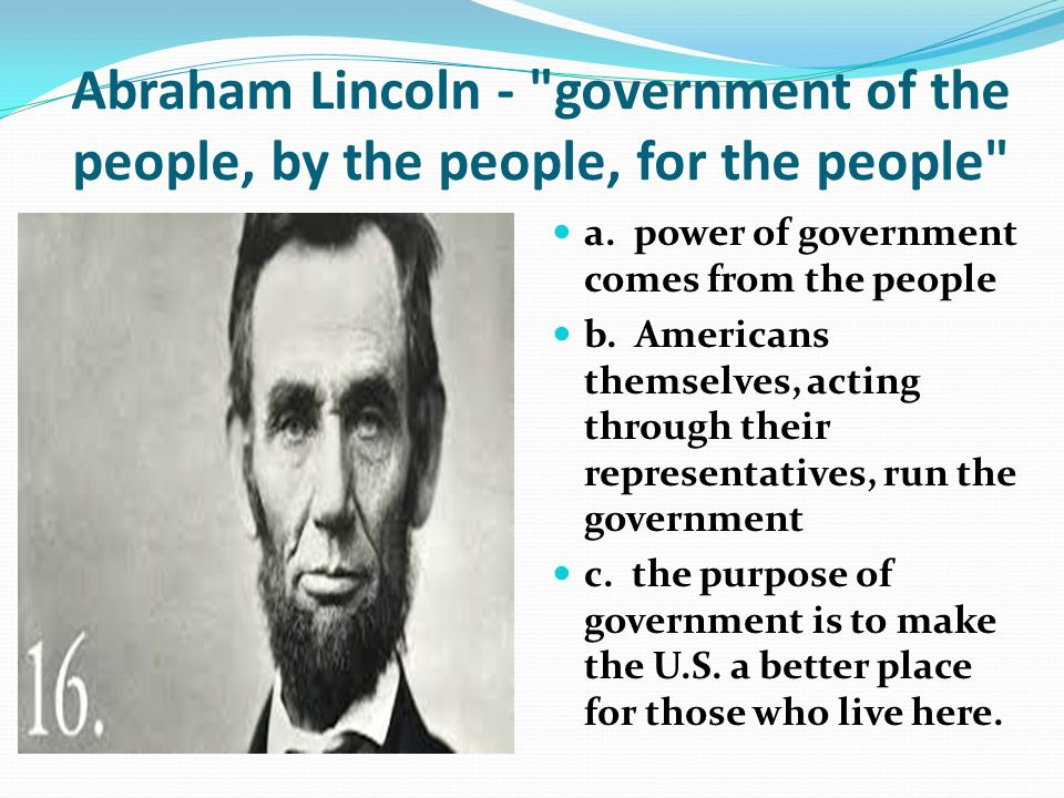 Abraham Lincoln - government of the people, by the people, for the people a.