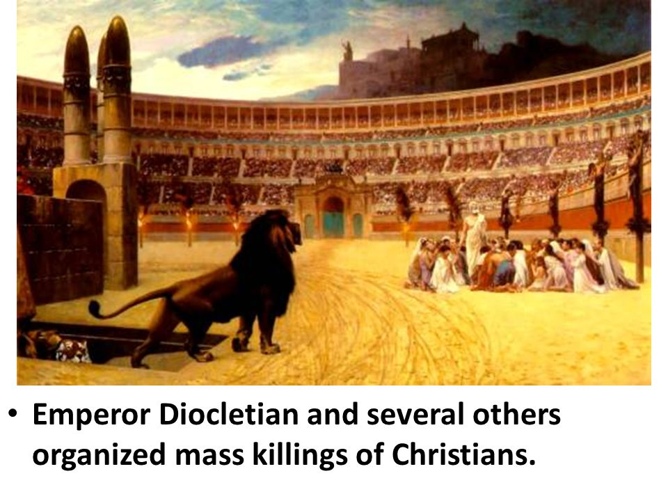 Emperor Diocletian and several others organized mass killings of Christians.