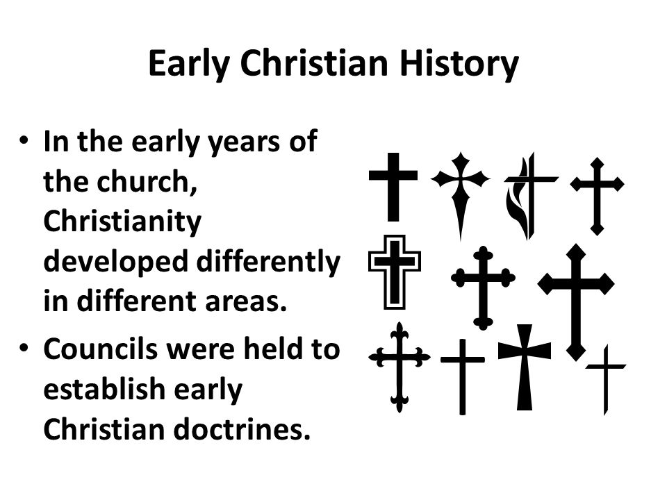 Early Christian History In the early years of the church, Christianity developed differently in different areas.