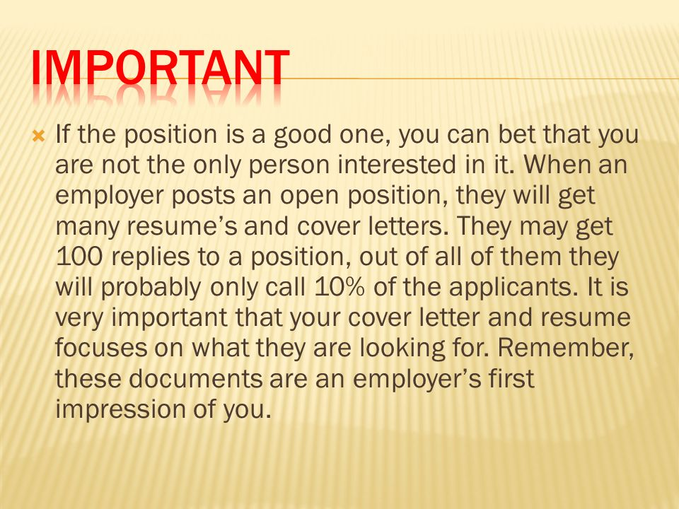  If the position is a good one, you can bet that you are not the only person interested in it.