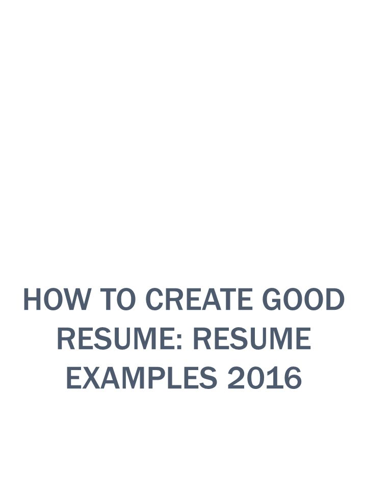1 how to create good resume resume examples 2016 i need to create a resume