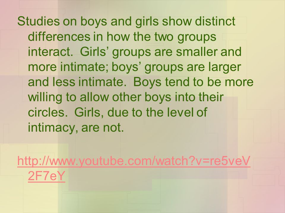 Studies on boys and girls show distinct differences in how the two groups interact.