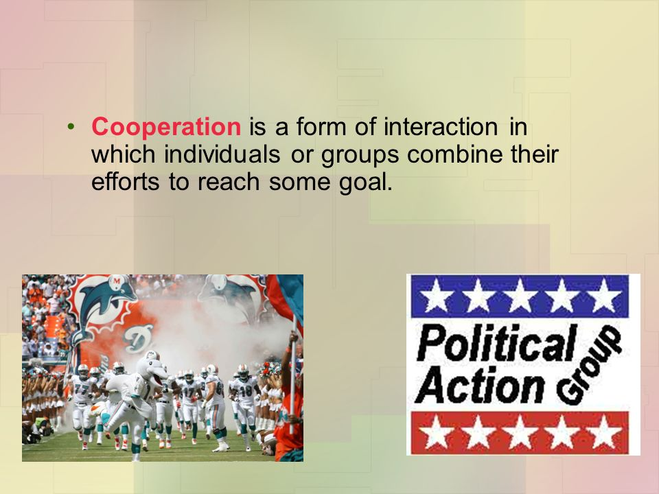 Cooperation is a form of interaction in which individuals or groups combine their efforts to reach some goal.