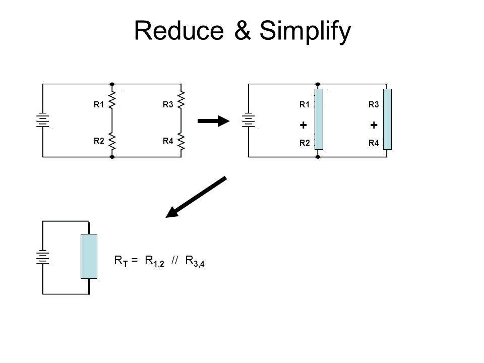 Reduce & Simplify R1 R3 R2 R4 R1 R3 + R2 R4 R T = R 1,2 // R 3,4