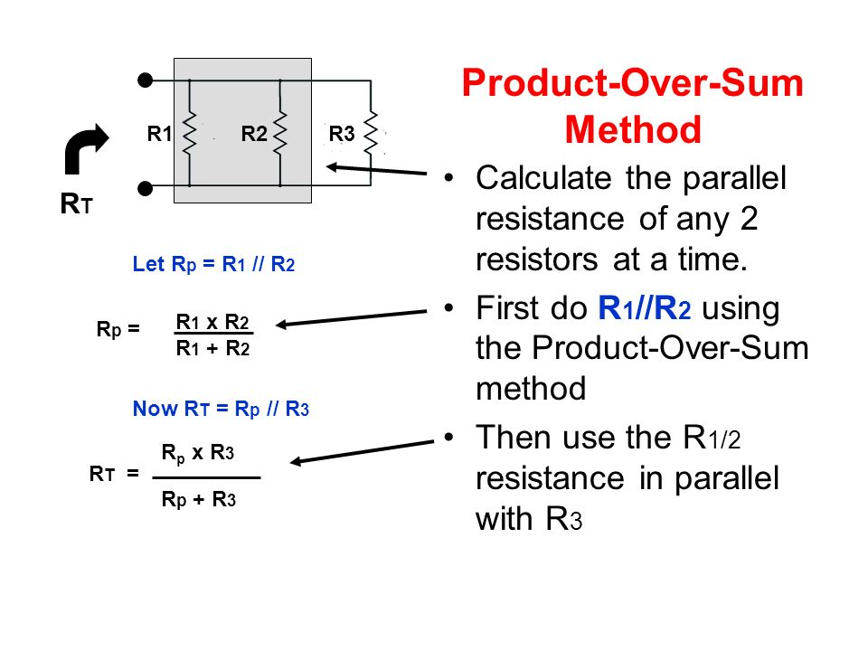Product-Over-Sum Method Calculate the parallel resistance of any 2 resistors at a time.