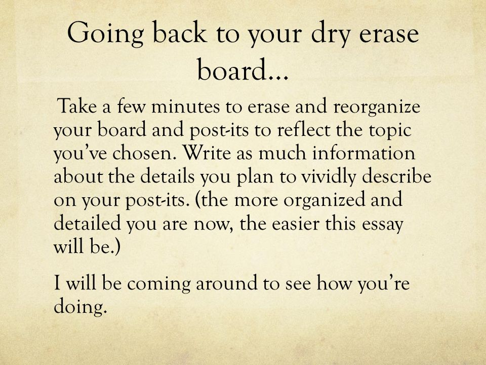 Going back to your dry erase board… Take a few minutes to erase and reorganize your board and post-its to reflect the topic you've chosen.