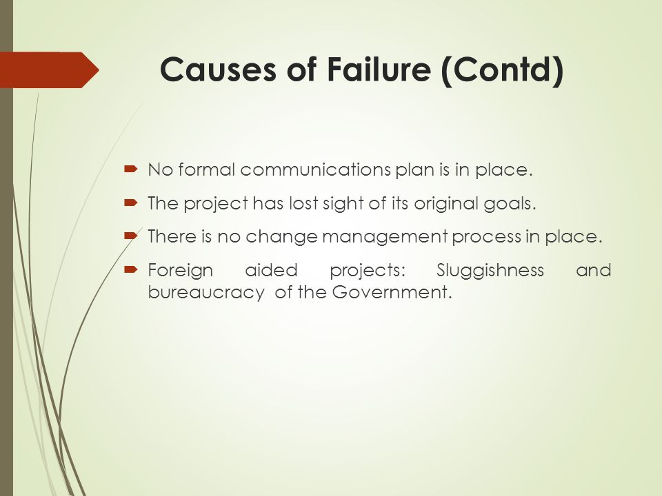 Causes of Failure (Contd)  No formal communications plan is in place.