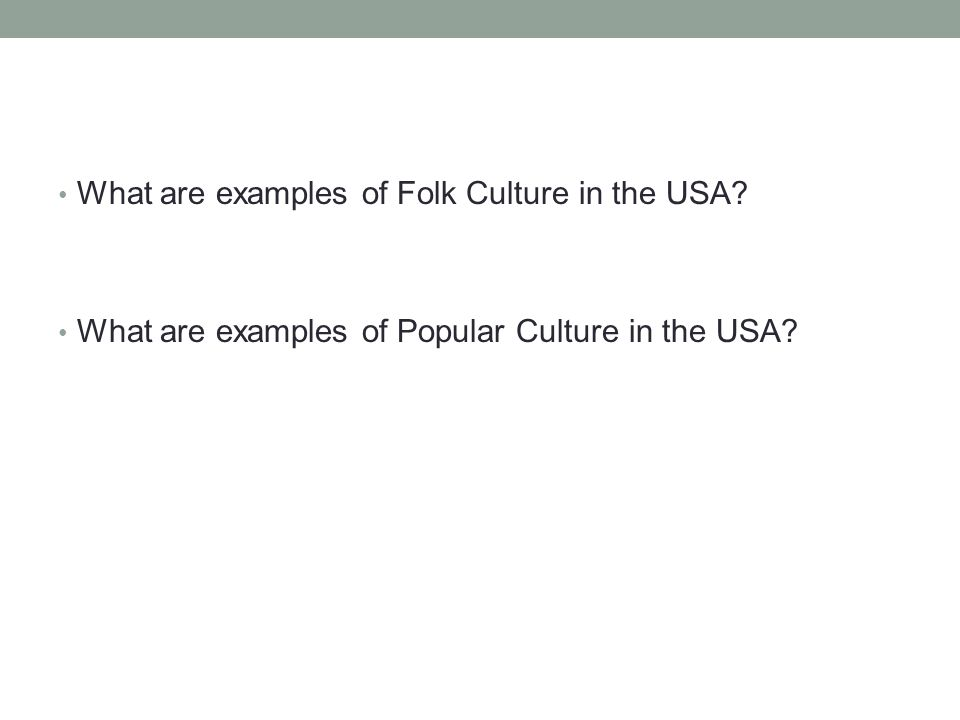 What are examples of Folk Culture in the USA What are examples of Popular Culture in the USA