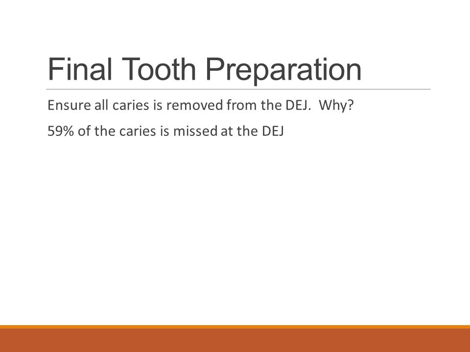 Final Tooth Preparation Ensure all caries is removed from the DEJ.