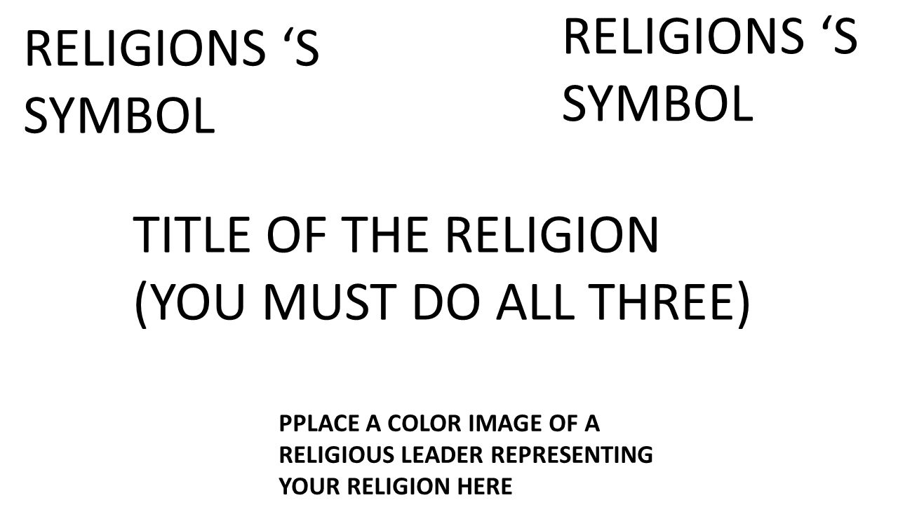 World religion project world history guyer high school coach kloiber 4 title of the religion you must do all three religions s symbol religions s symbol pplace a color image of a religious leader representing your biocorpaavc Images