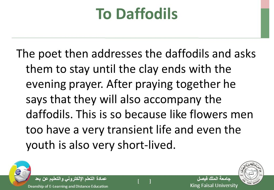 King Faisal University جامعة الملك فيصل Deanship of E-Learning and Distance Education عمادة التعلم الإلكتروني والتعليم عن بعد [ ] To Daffodils The poet then addresses the daffodils and asks them to stay until the clay ends with the evening prayer.