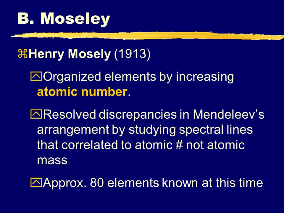 Iiiiii ch 4 the periodic table 1 history and organization of b moseley zhenry mosely 1913 yorganized elements by increasing atomic number urtaz Gallery