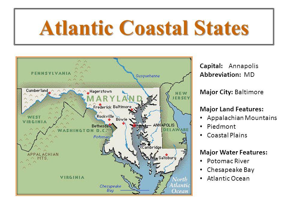 4 Atlantic Coastal States Capital Annapolis Abbreviation Md Major City Baltimore Major Land Features Appalachian Mountains Piedmont Coastal Plains Major