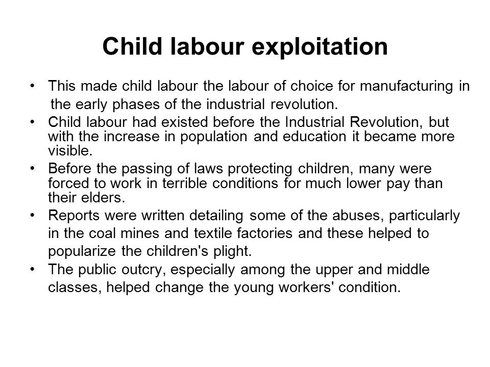 Child labour exploitation This made child labour the labour of choice for manufacturing in the early phases of the industrial revolution.