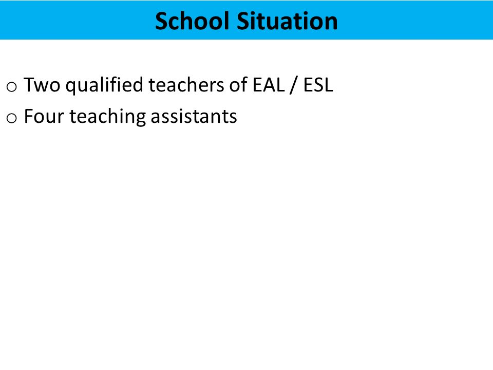 reid name. 4 school situation o two qualified teachers of eal / esl four teaching assistants reid name