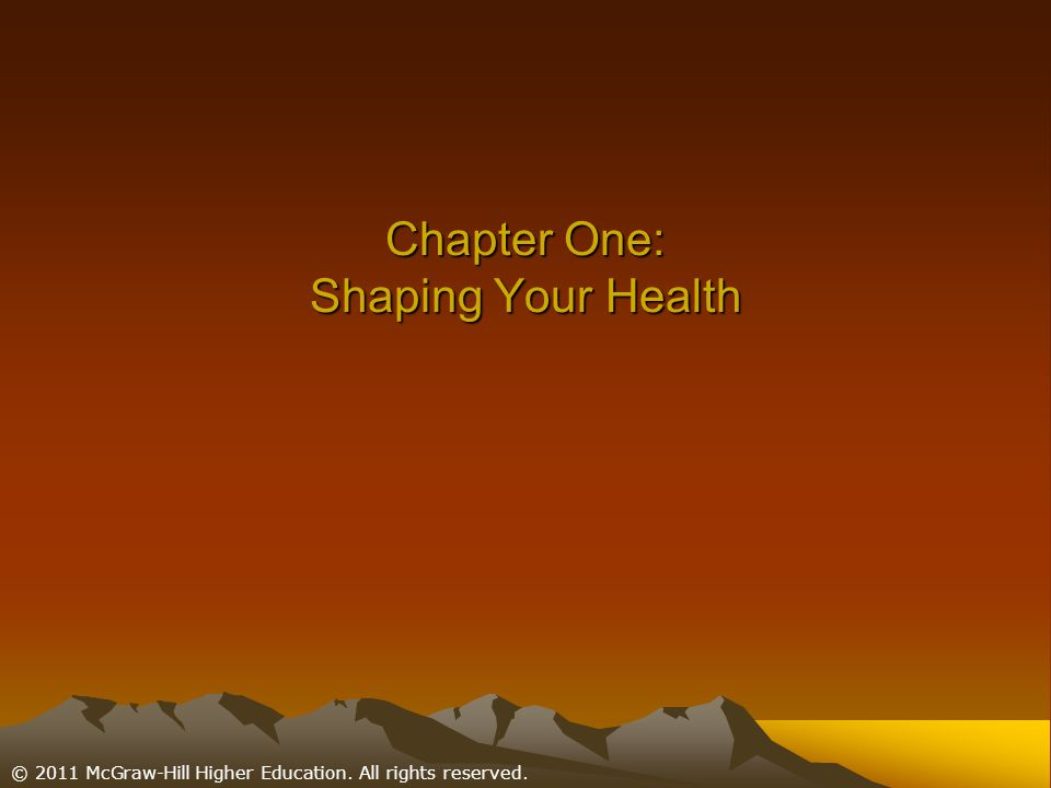© 2011 McGraw-Hill Higher Education. All rights reserved. Chapter One: Shaping Your Health