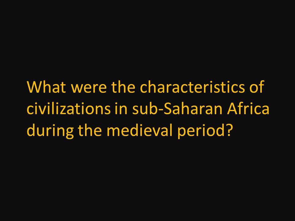What were the characteristics of civilizations in sub-Saharan Africa during the medieval period