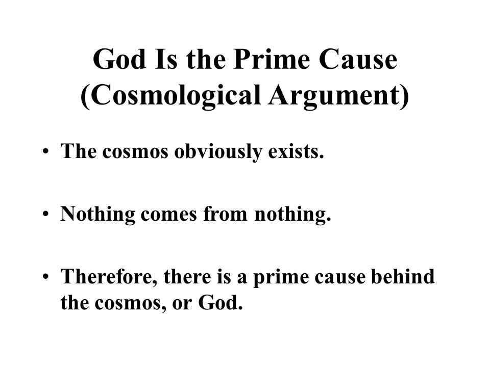 God Is the Prime Cause (Cosmological Argument) The cosmos obviously exists.