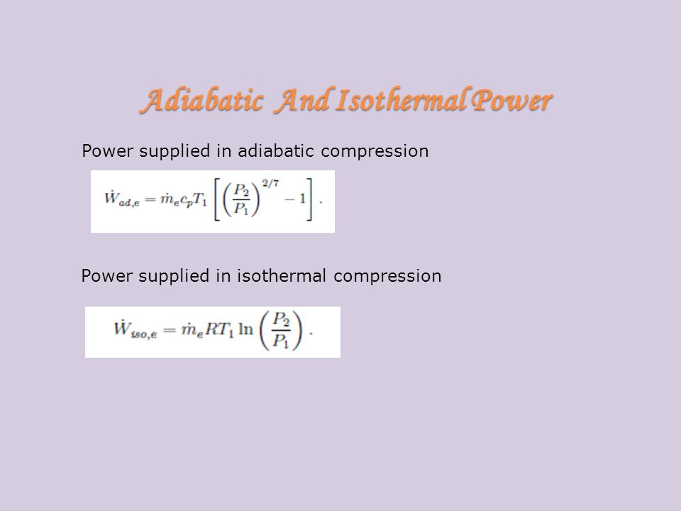 Adiabatic And Isothermal Power Power supplied in adiabatic compression Power supplied in isothermal compression