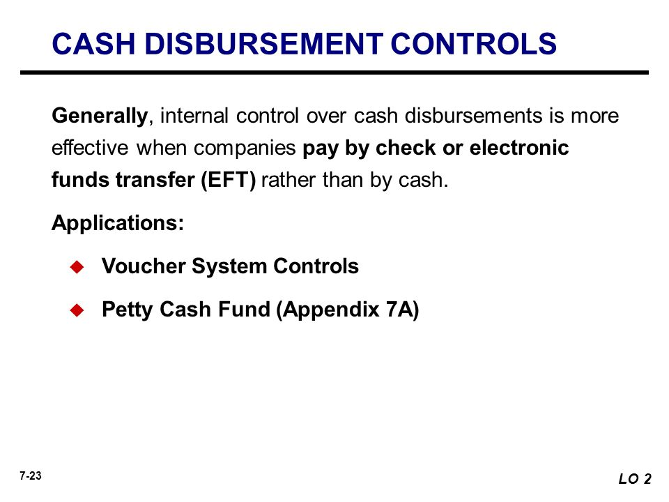 internal controls over cash disbursements Internal control and cash ¨ internal control over cash disbursements is more effective when payments are made by check, rather than by cash.