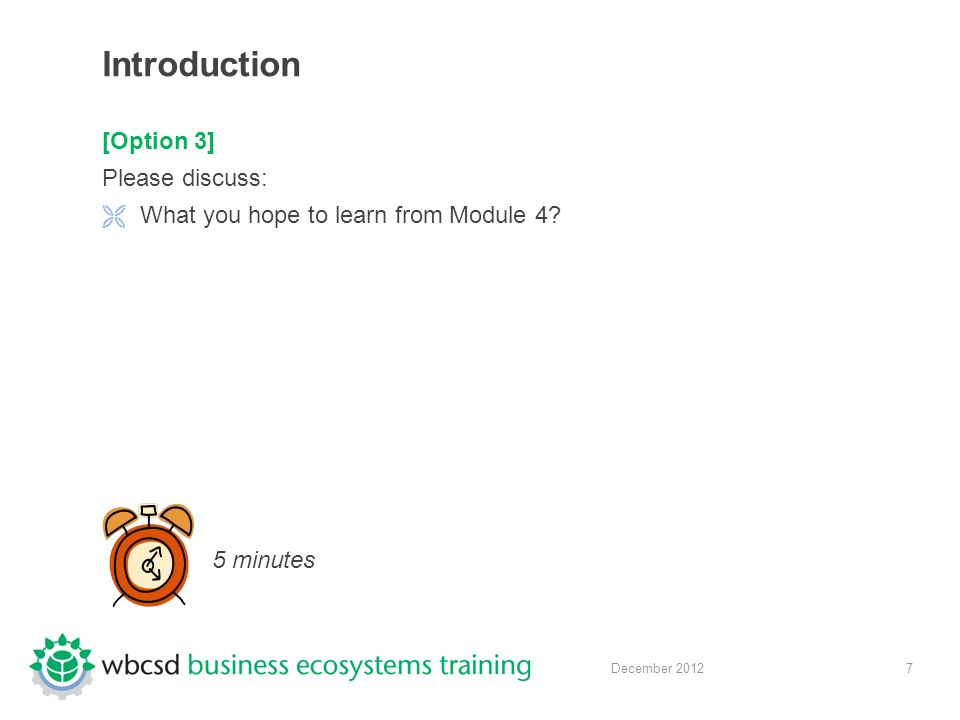 7 December 2012 Introduction [Option 3] Please discuss:  What you hope to learn from Module 4.