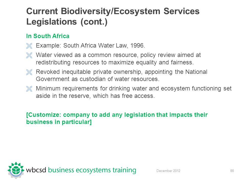 88 December 2012 Current Biodiversity/Ecosystem Services Legislations (cont.) In South Africa  Example: South Africa Water Law, 1996.