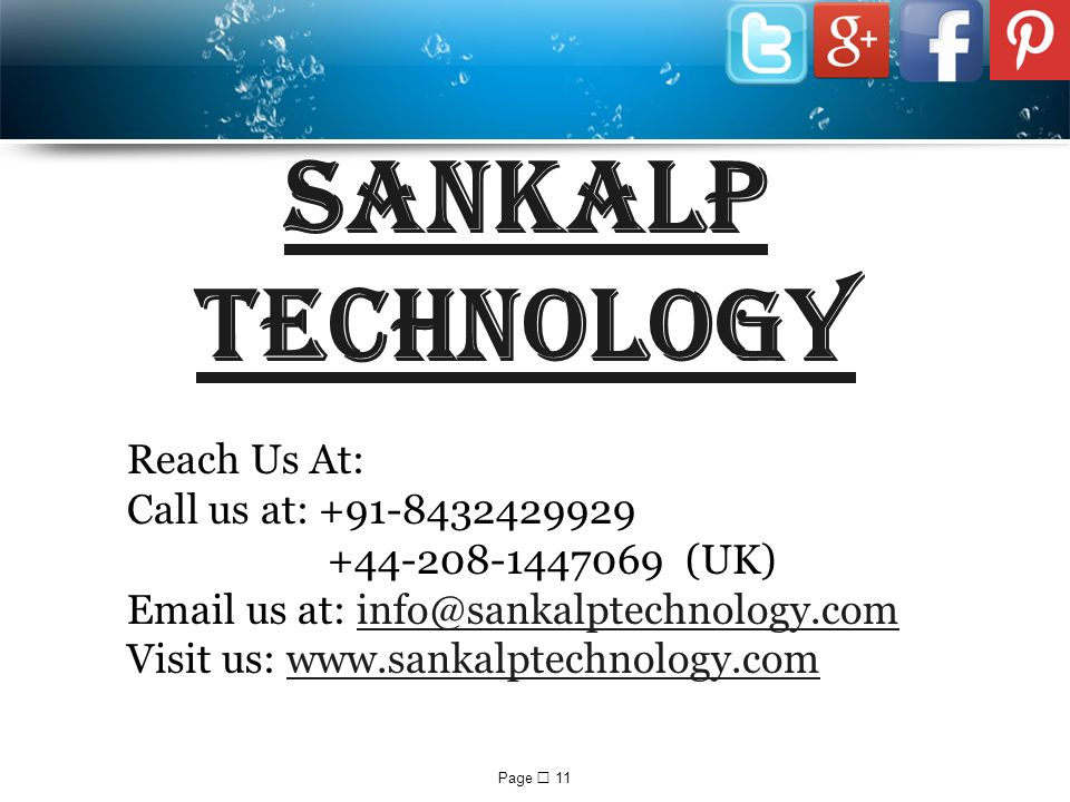Page  11 SANKALP TECHNOLOGY Reach Us At: Call us at: (UK)  us at: Visit us: