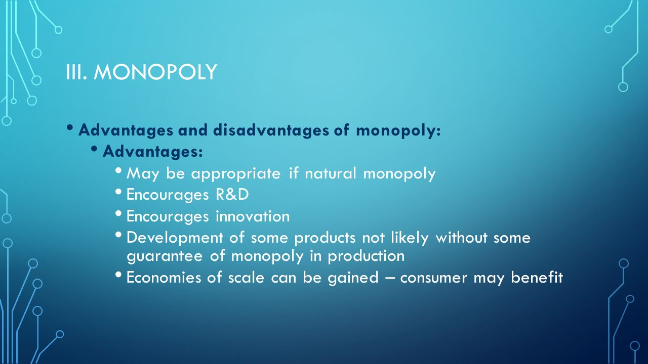 advantages and disadvantages of monopolies Monopolies often mean that prices will be higher on disadvantages of monopoly advantages of monopoly.