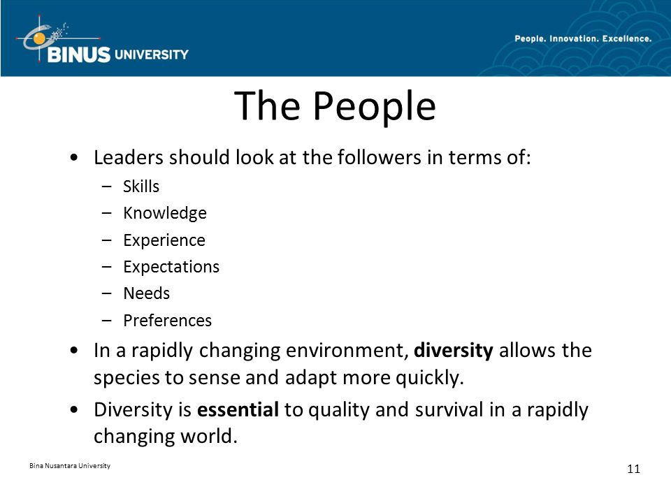 The People Leaders should look at the followers in terms of: –Skills –Knowledge –Experience –Expectations –Needs –Preferences In a rapidly changing en