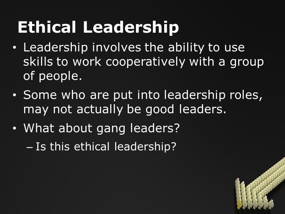 Ethical Leadership Leadership involves the ability to use skills to work cooperatively with a group of people.