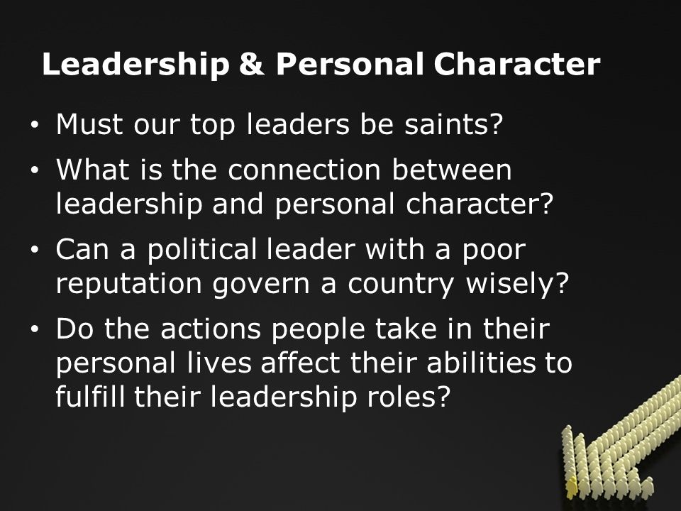 Leadership & Personal Character Must our top leaders be saints.