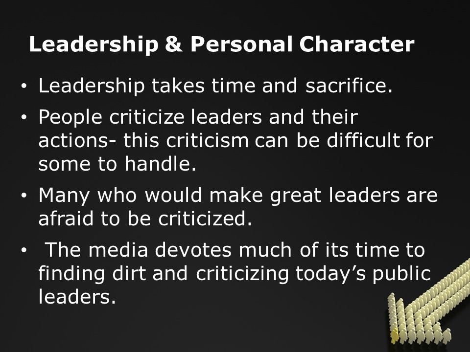 Leadership & Personal Character Leadership takes time and sacrifice.